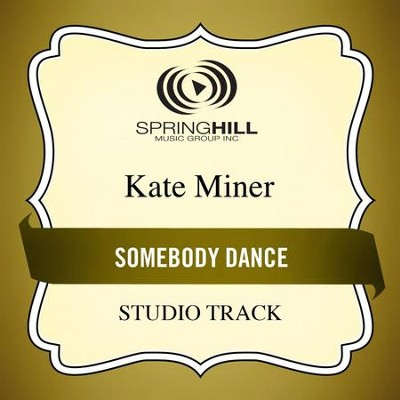 Somebody Dance (Medium Key Performance Track Without Background Vocals)  [Music Download] -     By: Kate Miner