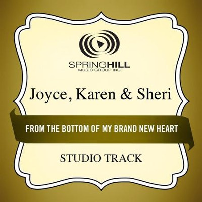 From the Bottom of My Brand New Heart (Studio Track)  [Music Download] -     By: Karen Joyce, Sheri Joyce