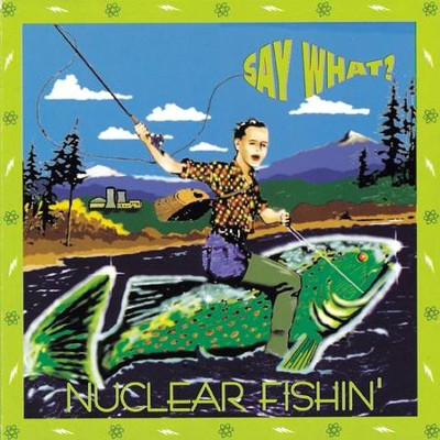 Nuclear Fishin'  [Music Download] -     By: Say What?