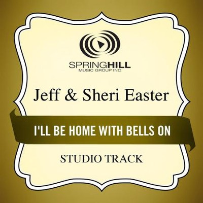 I'll Be Home With Bells On (Studio Track)  [Music Download] -     By: Jeff Easter, Sheri Easter