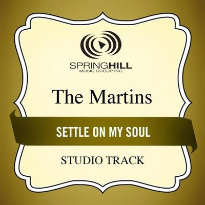 Settle On My Soul (Medium Key Performance Track With Background Vocals)  [Music Download] -     By: The Martins
