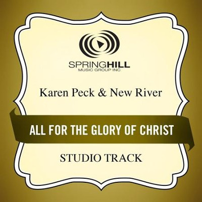 All for the Glory of Christ (Low Key Performance Track Without Background Vocals)  [Music Download] -     By: Karen Peck & New River