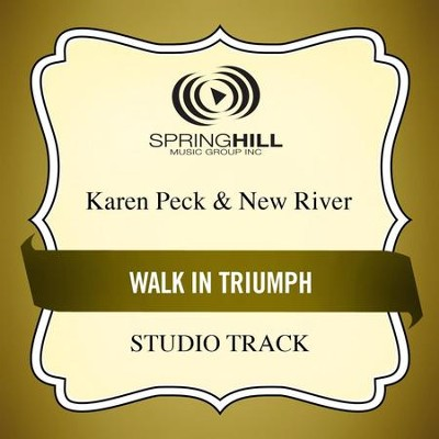 Walk in Triumph (Studio Track)  [Music Download] -     By: Karen Peck & New River