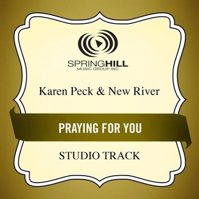 Praying for You (Medium Key Performance Track With Background Vocals)  [Music Download] -     By: Karen Peck & New River
