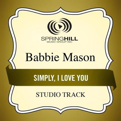 Simply, I Love You (Studio Track)  [Music Download] -     By: Babbie Mason