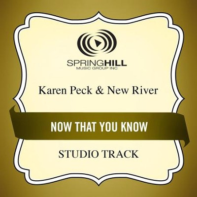 Now That You Know (Medium Key Performance Track With Background Vocals)  [Music Download] -     By: Karen Peck & New River