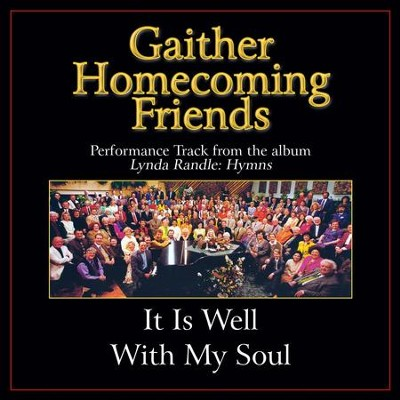 It Is Well With My Soul (Low Key Performance Track With Background Vocals)  [Music Download] -     By: Bill Gaither, Gloria Gaither