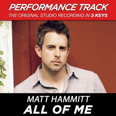 All of Me (Medium Key Performance Track Without Background Vocals)  [Music Download] -     By: Matt Hammitt