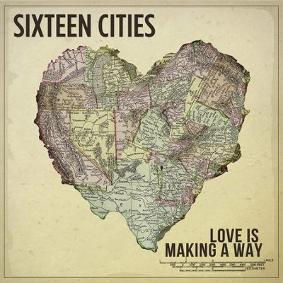 Love Is Making a Way  [Music Download] -     By: Sixteen Cities
