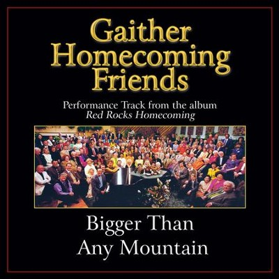 Bigger Than Any Mountain (Original Key Performance Track Without Background Vocals)  [Music Download] -     By: Bill Gaither, Gloria Gaither