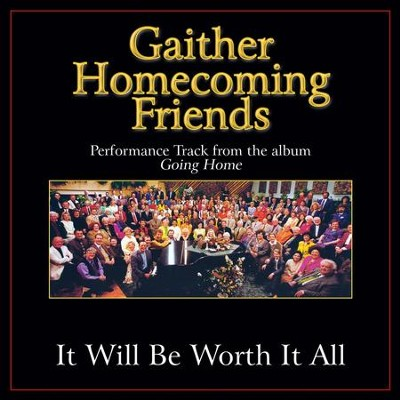 It Will Be Worth It All (Original Key Performance Track Without Background Vocals)  [Music Download] -     By: Bill Gaither, Gloria Gaither