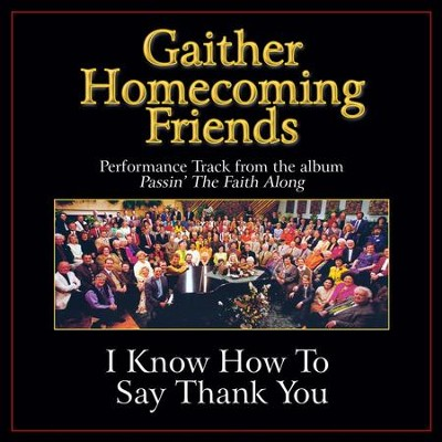 I Know How to Say Thank You Performance Tracks  [Music Download] -     By: Bill Gaither, Gloria Gaither