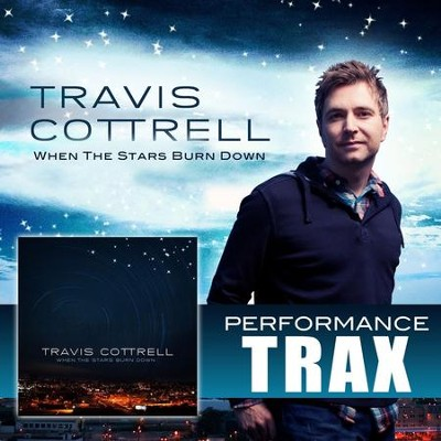 When the Stars Burn Down (Performance Track)  [Music Download] -     By: Travis Cottrell