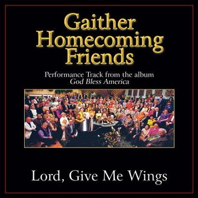 Lord, Give Me Wings Performance Tracks  [Music Download] -     By: Bill Gaither, Gloria Gaither