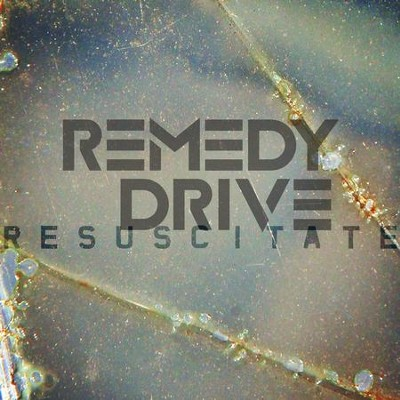 Resuscitate  [Music Download] -     By: Remedy Drive