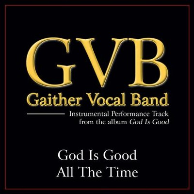 God Is Good All the Time (Original Key Performance Track With Background Vocals)  [Music Download] -     By: Gaither Vocal Band