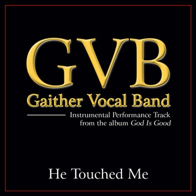 He Touched Me (Original Key Performance Track With Background Vocals)  [Music Download] -     By: Gaither Vocal Band