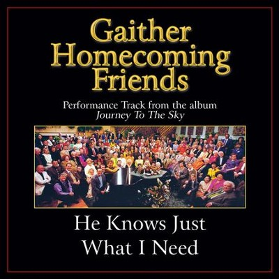 He Knows Just What I Need (Original Key Performance Track Without Backgrounds Vocals)  [Music Download] -     By: Bill Gaither, Gloria Gaither