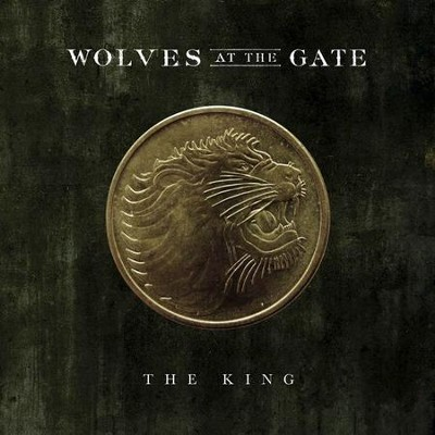 The King  [Music Download] -     By: Wolves At The Gate