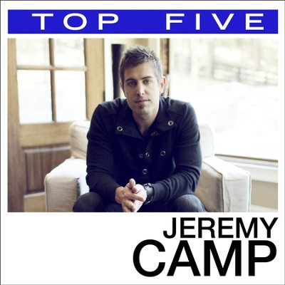 Top 5: Hits  [Music Download] -     By: Jeremy Camp
