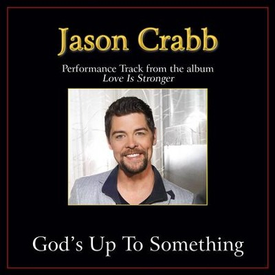 God's Up to Something Performance Tracks  [Music Download] -     By: Jason Crabb