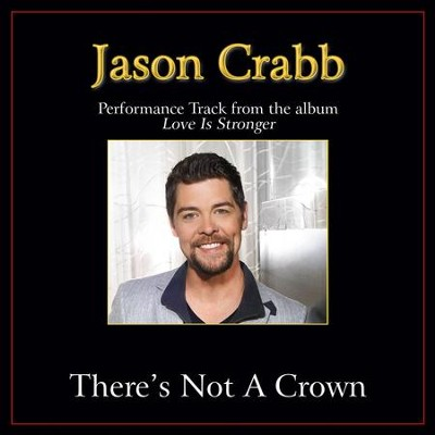 There's Not a Crown (Without a Cross) Performance Tracks  [Music Download] -     By: Jason Crabb