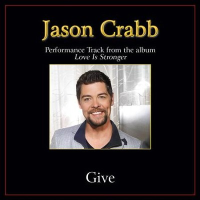 Give Performance Tracks  [Music Download] -     By: Jason Crabb