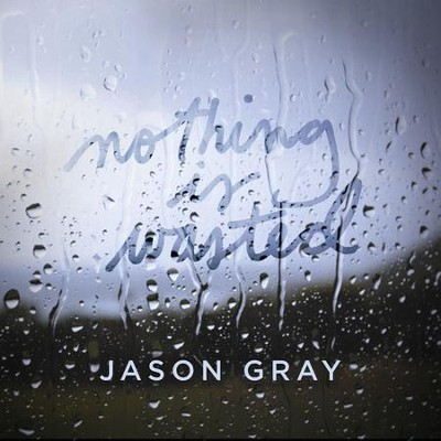 Nothing Is Wasted - EP  [Music Download] -     By: Jason Gray