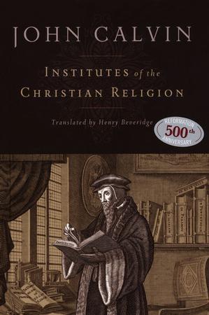 Institutes Of The Christian Religion John Calvin 9781598561685