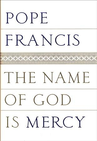 The Name Of God Is Mercy A Conversation With Andrea Tornielli Pope