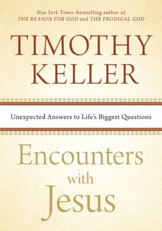 Encounters with jesus unexpected answers to lifes biggest encounters with jesus unexpected answers to lifes biggest questions timothy keller 9781594633539 christianbook fandeluxe Gallery