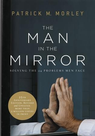 The Man In The Mirror Solving The 24 Problems Men Face New