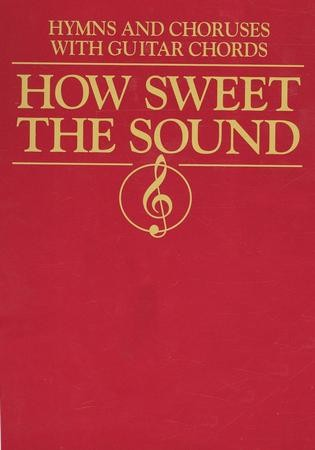 How Sweet The Sound Hymns Choruses With Guitar Chords