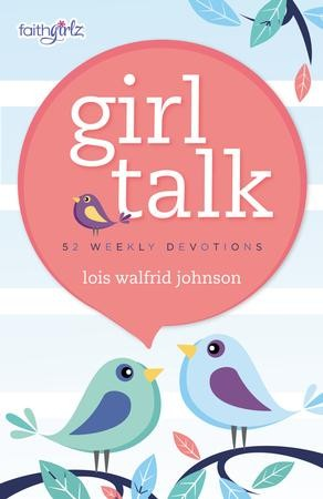 Girl Talk 52 Weekly Devotions Lois Walfrid Johnson 9780310755005