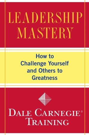 Leadership Mastery How To Challenge Yourself And Others To