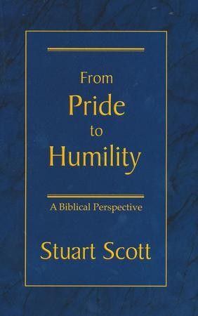 From Pride To Humility A Biblical Perspective Stuart Scott 9781885904379 Christianbook Com