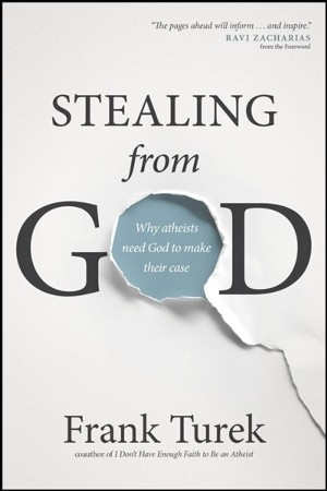 Stealing From God Why Atheists Need God To Make Their Case Frank