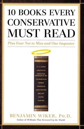 10 Books Every Conservative Must Read: Plus Four Not to Miss and One ...