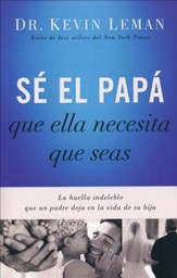 Sé el Papá que Ella Necesita que Seas  (Be the Dad She Needs You to Be)