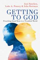 Getting to God: Preaching Good News in a Troubled World