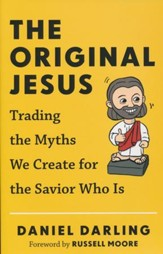 The Original Jesus: Trading the Myths We Create for the Savior Who Is