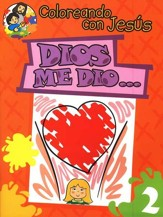 Coloreando con Jesús: Dios me Dió...  (Coloring with Jesus: God Gave Me...)