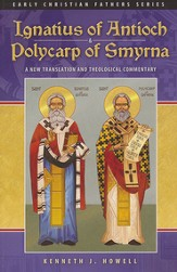 Ignatius of Antioch and Polycarp of Smyrna: A New Translation and Theological Commentary