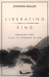 Liberating King: breaking Free from the Tyranny of Sin