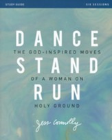 Dance, Stand, Run Study Guide: The God-Inspired Moves of a Woman on Holy Ground