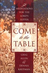 Come To The Table: 52 Meditations for The Lord's Supper