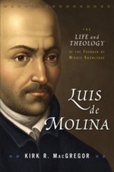Luis de Molina: The Life and Theology of the Founder of Middle Knowledge, softcover