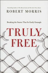 Truly Free: Breaking the Snares That So Easily Entangle -- Book Club Edition