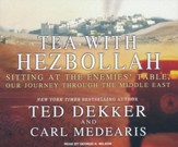 Tea with Hezbollah: Sitting at the Enemies' Table, Our Journey Through the Middle East - unabridged audio book on CD