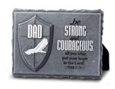 Be Strong and Courageous Dad Plaque